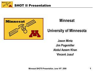 Minnesat University of Minnesota  Jason Mintz Jim Pogemiller Abdul Azeem Khan Vincent Jusuf