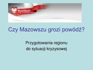 Czy Mazowszu grozi pow�d??