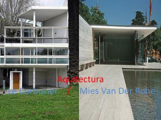 Aquitectura Le  Corbusier / Mies Van Der  Rohe