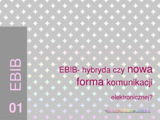 EBIB- hybryda czy nowa forma  komunikacji  elektronicznej?