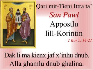 Qari mit-Tieni Ittra  ta'   San Pawl  Appostlu lill-Korintin 2  Kor 5 , 1 4 - 21