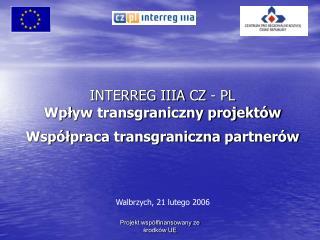 INTERREG IIIA CZ - PL Wp ł yw transgraniczny projektów Wspó ł praca transgraniczna partnerów