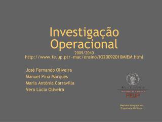 Investigação Operacional  2009/2010 fe.up.pt/~mac/ensino/IO20092010MIEM.html