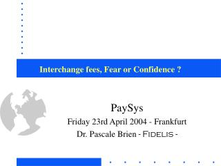 Interchange fees, Fear or Confidence ?