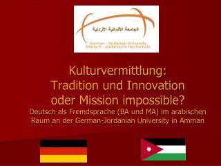 Kulturvermittlung:  Tradition und Innovation  oder Mission impossible Deutsch als Fremdsprache BA und MA im arabischen R