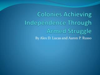Colonies Achieving Independence Through Armed Struggle