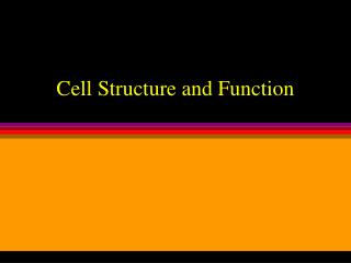 Cell Structure and Function