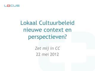 Lokaal Cultuurbeleid nieuwe context en perspectieven?