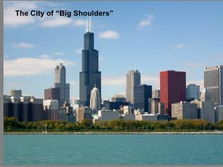 "The City of ""Big Shoulders"""