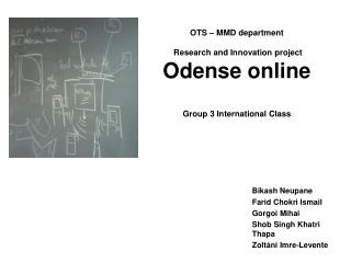 OTS � MMD department  Research and Innovation project Odense online Group 3 International Class