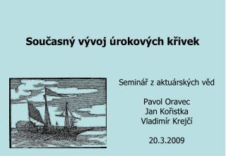 Seminář z aktuárských věd Pavol Oravec Jan Ko řistka Vladimír Krejčí 20.3.2009