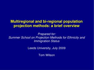 Multiregional and bi-regional population projection methods: a brief overview Prepared for: