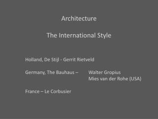 Architecture The International Style 	Holland, De  Stijl  -  Gerrit Rietveld