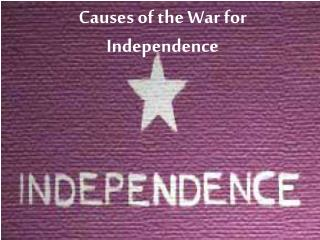Causes of the War for Independence