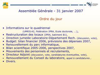 Assemblée Générale - 31 janvier 2007 Ordre du jour   Informations sur le quadriennal