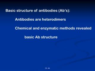 Basic structure of antibodies (Ab's): Antibodies are heterodimers