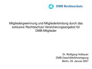 Dr. Wolfgang Hofbauer DMB-Gesch�ftsf�hrertagung Berlin, 29. Januar 2007
