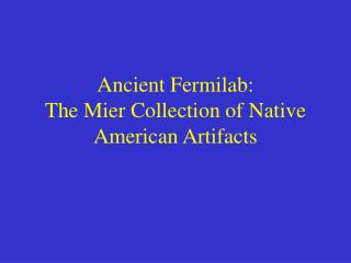 Ancient Fermilab: The Mier Collection of Native American Artifacts