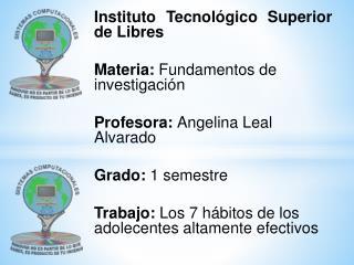 Instituto Tecnológico Superior de Libres Materia:  Fundamentos de investigación