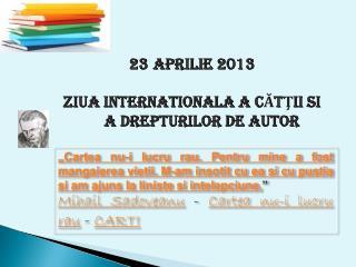 Aprilie 2013 Z iua Internationala A CĂTŢII si a Drepturilor de autor