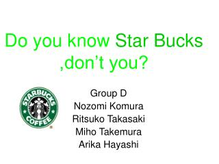 Do you know  Star Bucks ,don�t you?