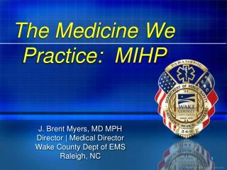 The Medicine We Practice:  MIHP