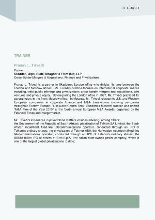 TRAINER Pranav L. Trivedi Partner Skadden, Arps, Slate, Meagher & Flom (UK) LLP