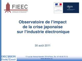 Observatoire de l ' impact  de la crise japonaise  sur l ' industrie électronique 30 août 2011