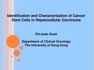 Identification and Characterization of Cancer Stem Cells in Hepatocellular Carcinoma