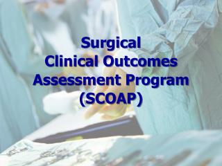 Surgical  Clinical Outcomes Assessment Program SCOAP