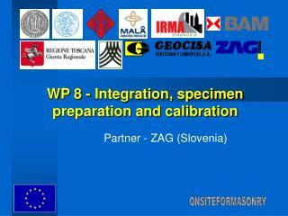 WP 8 -  Integration, specimen preparation and calibration
