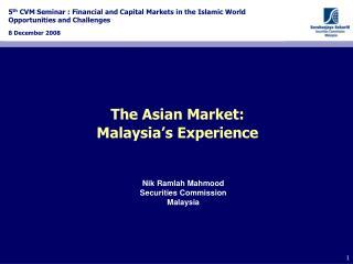The Asian Market:   Malaysia's Experience
