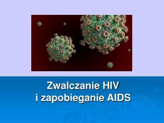 Zwalczanie HIV  i zapobieganie AIDS