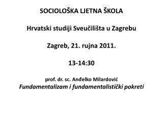 SOCIOLO KA LJETNA  KOLA  Hrvatski studiji Sveucili ta u Zagrebu  Zagreb, 21. rujna 2011.  13-14:30  prof. dr. sc. Andelk