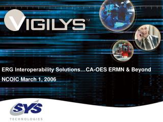 ERG Interoperability Solutions…CA-OES ERMN & Beyond NCOIC March 1, 2006