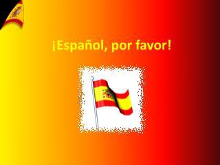 ¡Español, por favor!