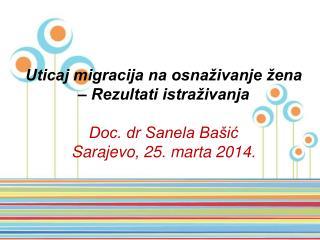 Uticaj migracija na osnaživanje žena – Rezultati istraživanja  Doc. dr Sanela Bašić
