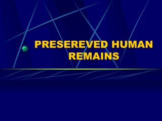 PRESEREVED HUMAN REMAINS
