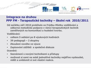 Integrace na druhou PPP FM - Terapeutické techniky – školní rok  2010/2011