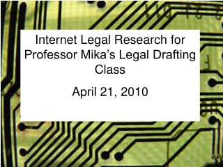 Internet Legal Research for Professor Mika's Legal Drafting Class April 21, 2010