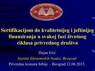Dejan Erić Institut Ekonomskih Nauka, Beograd  Privredna komora Srbije  - Beograd 12.06.2013 .