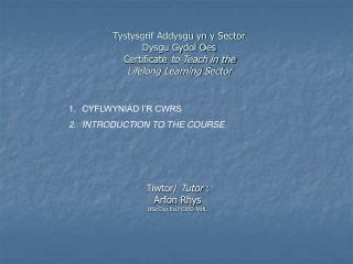Tiwtor/  Tutor  : Arfon Rhys BSc Dip Ed.FCIPD MIfL