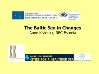 The Baltic Sea in Changes Anne Kivinukk, REC Estonia