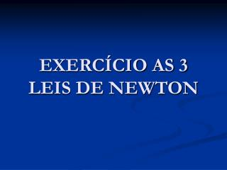 EXERC CIO AS 3 LEIS DE NEWTON