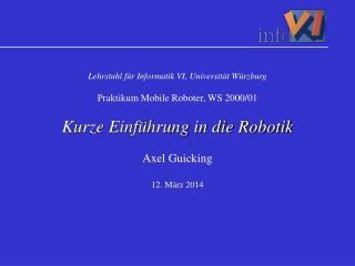 Lehrstuhl f r Informatik VI, Universit t W rzburg  Praktikum Mobile Roboter, WS 2000