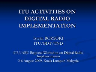 ITU ACTIVITIES ON DIGITAL RADIO IMPLEMENTATION