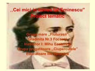 """,, Cei mici in lumea lui Eminescu"""" Proiect tematic"""