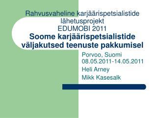 Porvoo,  Suomi 08.05.2011-14.05.2011 Heli Arney Mikk Kasesalk