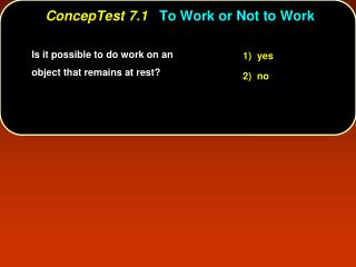 ConcepTest 7.1 To Work or Not to Work