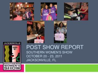 Post show report  Southern women's show October 20 - 23, 2011 Jacksonville, FL